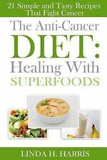 The Anti-Cancer Diet: Healing with Superfoods : 21 Simple and Tasty Recipes...