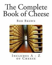 The Complete Book of Cheese by Bob Brown (2013, Paperback)