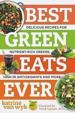 Best Ever: Best Green Eats Ever : Delicious Recipes for Nutrient-Rich Leafy...