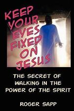 Keep Your Eyes Fixed on Jesus: The Secret of Walking in the Power of the...