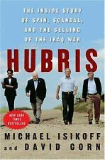 Hubris : The Inside Story of Spin, Scandal, and the Selling of the Iraq War by D