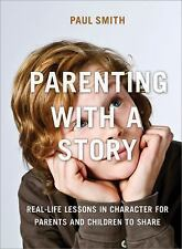 Parenting with a Story: Real-Life Lessons in Character for Parents and Children