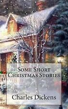 Some Short Christmas Stories by Charles Dickens (2013, Paperback)