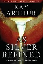 As Silver Refined : Answers to Life's Disappointments by Kay Arthur (2011,...