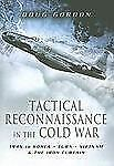 TACTICAL RECONNAISSANCE IN THE COLD WAR: 1945 to Korea, Cuba, Vietnam and The Ir