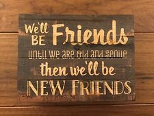 WE'LL BE FRIENDS UNTIL WE ARE OLD distressed wood box sign 8x6 P Graham Dunn