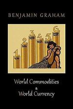 World Commodities and World Currency by Benjamin Graham (2010, Paperback)
