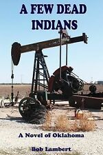 Oklahoma Oil: A Few Dead Indians by Bob Lambert (2013, Paperback)