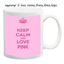 MUG TAZZA KEEP CALM-LOVE PINK- PERSONALIZZATA CON NOME FRASE O FOTO - IDEA REGAL