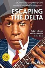 Escaping the Delta: Robert Johnson and the Invention of the Blues by E Wald NEW
