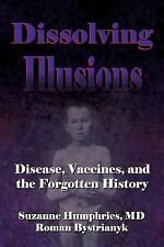 Dissolving Illusions : Disease, Vaccines, and the Forgotten History by...