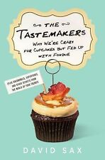 The Tastemakers: Why We're Crazy for Cupcakes but Fed Up with Fondue, Sax, David