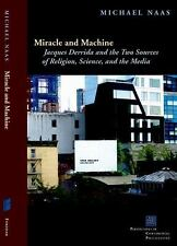 Miracle and Machine: Jacques Derrida and the Two Sources of Religion, Science, a