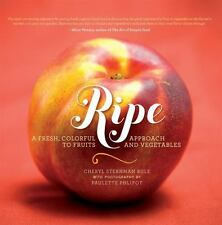 Ripe : A Fresh, Colorful Approach to Fruits and Vegetables by Cheryl Sternman R…
