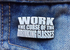 Work is the Curse of the Drinking Classes Pewter Pin Badge