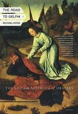 The Road to Delphi : The Life and Afterlife of Oracles by Michael Wood (2004,...