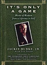 It's Only a Game : Lifetime in Golf by Jackie Burke  Book