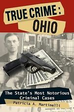 True Crime: Ohio : The State's Most Notorious Criminal Cases by Patricia A....