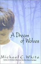 A Dream of Wolves: A Novel White, Michael C. Hardcover