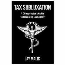Tax Subluxation : A Chiropractors' Guide to Reducing Tax Legally by Jay Malik...