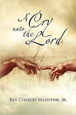 A Cry unto the Lord by Rev. Charles Valentine Jr. (2011, Paperback)