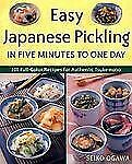 Easy Japanese Pickling in Five Minutes to One Day: 101 Full-Color Recipes for A