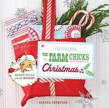 The Farm Chicks Christmas : Merry Ideas for the Holidays by Serena Thompson...