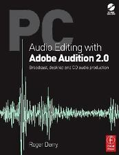 PC Audio Editing with Adobe Audition 2.0: Broadcast, desktop and CD audio produc
