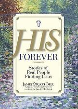 His Forever: Stories of Real People Finding Jesus by Bell, James Stuart, Little