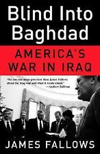 Blind into Baghdad : America's War in Iraq by James Fallows (2006, Paperback)