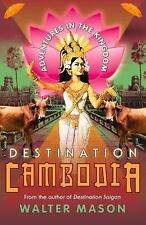 Destination Cambodia: Adventures in the Kingdom, Mason, Walter, New Books