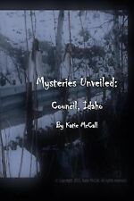 Mysteries Unveiled : Council Idaho by Katie McCall (2015, Paperback)