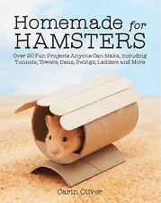 Homemade for Hamsters: Over 20 Fun Projects Anyone Can Make, Including Tunnels,