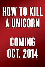 How to Kill a Unicorn : How the World's Hottest Innovation Factory Builds Bold I