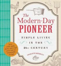 The Modern-Day Pioneer: Simple Living in the 21st Century by Denholtz, Charlott