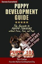 Puppy Development Guide - Puppy 101 for Dog Lovers: The Secrets to Puppy...