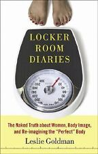 Locker Room Diaries : The Naked Truth about Women, Body Image, and...