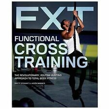 Functional Cross Training: The Revolutionary, Routine-Busting Approach to Total