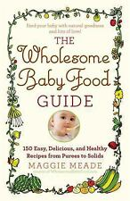 The Wholesome Baby Food Guide: Over 150 Easy, Delicious, and Healthy Recipes fro