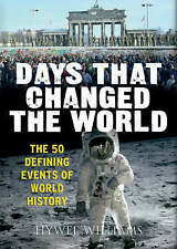 Days That Changed the World: The Moments That Shaped History: The Moments That C