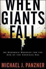When Giants Fall : An Economic Roadmap for the End of the American Era by...