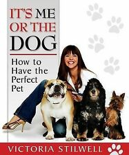 It's Me or the Dog: How to Have the Perfect Pet, Good Condition Book, Stilwell,