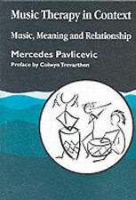 Music Therapy in Context: Music, Meaning and Relationship, Pavlicevic, Mercedes,
