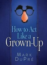 How to Act Like a Grown-Up, DuPre, Mark