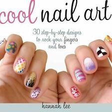 Cool Nail Art : 30 Step-By-Step Designs to Rock Your Fingers and Toes by...