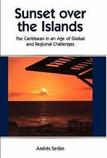 Sunset over the Islands : The Caribbean in an Age of Global and Regional...
