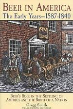 Beer in America : The Early Years, 1587-1840: Beer's Role Nation By Gregg Smith