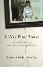 A Very Fine House: A Mother's Story of Love, Faith, and Crystal Meth, Stoefen, B