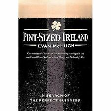 Pint-Sized Ireland : In Search of the Perfect Guinness by Evan McHugh (2008,...