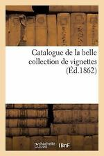 Arts: Catalogue de la Belle Collection de Vignettes by Sans Auteur (2014,...